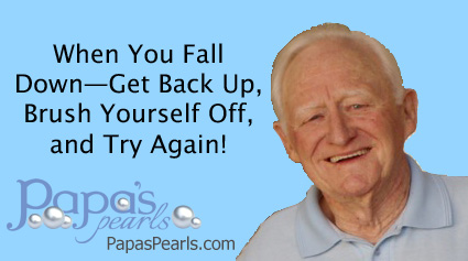 """When You Fall Down—Get Back Up, Brush Yourself Off, and Try Again!"""