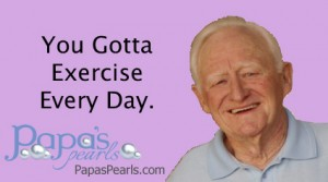 """You Gotta Exercise Every Day."""