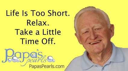 """Life Is Too Short. Relax. Take a Little Time Off."""